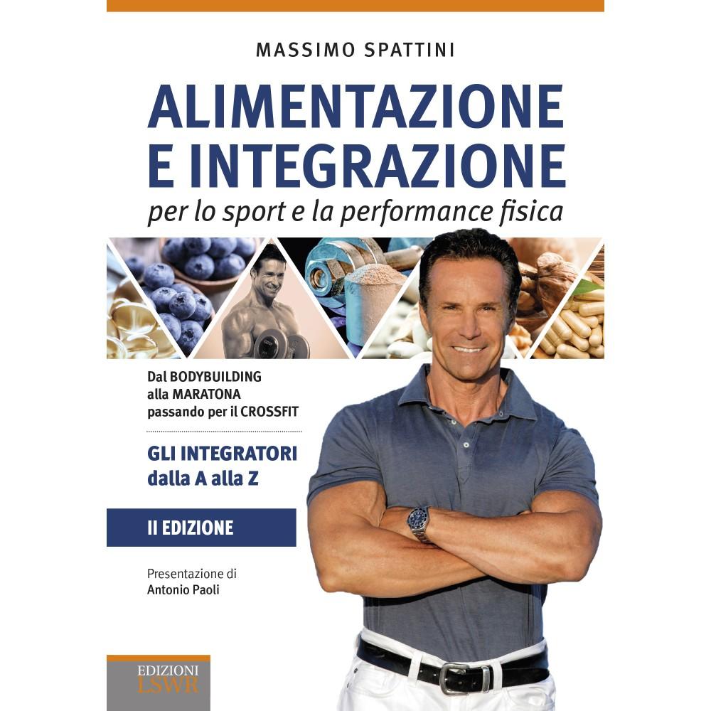 Alimentazione e integrazione - per lo sport e la performance fisica - NUOVA EDIZIONE AMPLIATA E AGGIORNATA
